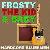 Frosty, The Kid & Baby: Hardcore Bluesmen von Various Artists