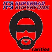 Play & Download It's Superbad, It's Superfunk: Rarites by Various Artists | Napster