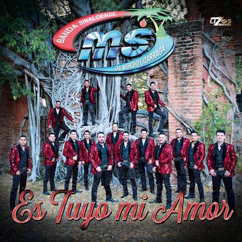 Play & Download Es Tuyo Mi Amor - Single by Banda Sinaloense MS de Sergio Lizarraga | Napster