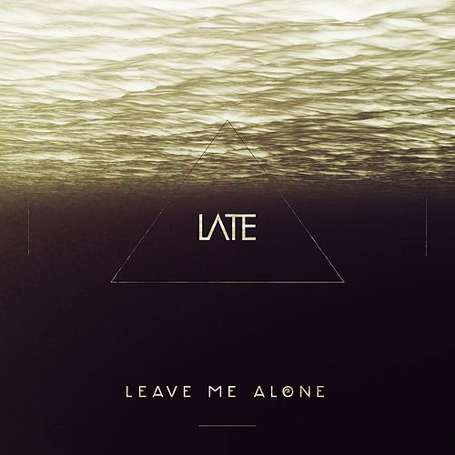 Play & Download Leave Me Alone by Late | Napster