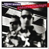 #WhatWeDoAtNight by Blank & Jones