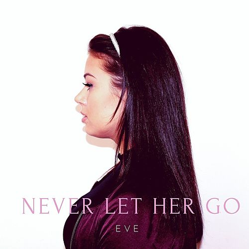 Never Let Her Go by Eve