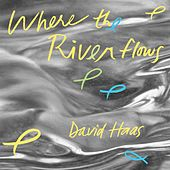 Play & Download Where the River Flows by David Haas | Napster