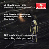 Play & Download A Miraculous Tale: Mixed Music for Percussion & Saxophone by Nathan Jorgensen | Napster