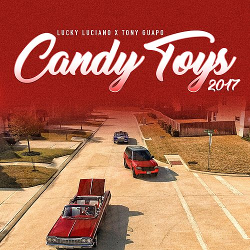 Play & Download Candy Toys 2017 (feat. Tony Guapo) by Lucky Luciano | Napster