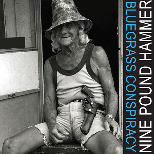 Bluegrass Conspiracy by Nine Pound Hammer