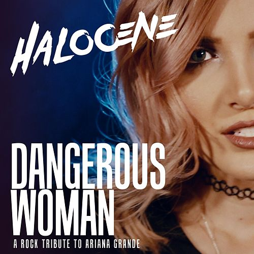 Play & Download Dangerous Woman: A Rock Tribute to Ariana Grande by Halocene | Napster