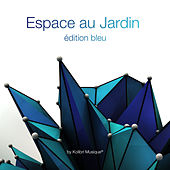 Play & Download Espace au jardin édition bleu (Mixed By Kolibri Musique) by Various Artists | Napster