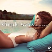 Play & Download Simple Ways Classic Lounge by Various Artists | Napster