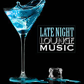 Late Night Lounge Music by Cafe Chillout de Ibiza