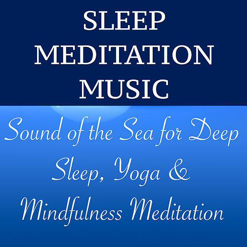 Play & Download Sleep Meditation Music – Sound of the Sea for Deep Sleep, Yoga & Mindfulness Meditation by Spa Music Masters | Napster
