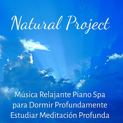 Play & Download Natural Project - Música Relajante Piano Spa para Dormir Profundamente Estudiar Meditación Profunda con Sonidos Bienestar Soft Calmantes by Meditation Music Guru | Napster