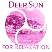 Play & Download Deep Sun for Relaxation – Chillout Music, Summertime, Beach Party, Total Rest, Relaxation Songs by Today's Hits! | Napster