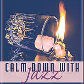 Calm Down with Jazz – Jazz Music for Restaurant, Deep Relaxing Jazz, Smooth Jazz for Dinner, Dinner Music by Soft Jazz