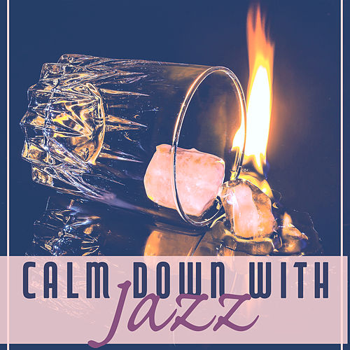 Play & Download Calm Down with Jazz – Jazz Music for Restaurant, Deep Relaxing Jazz, Smooth Jazz for Dinner, Dinner Music by Soft Jazz | Napster