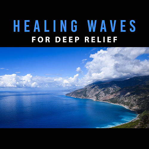 Play & Download Healing Waves for Deep Relief – Nature Sounds, Music for Relaxation, Pure Sleep, Sea Sounds, Pure Waves, Peaceful Music by Relaxation and Dreams Spa | Napster