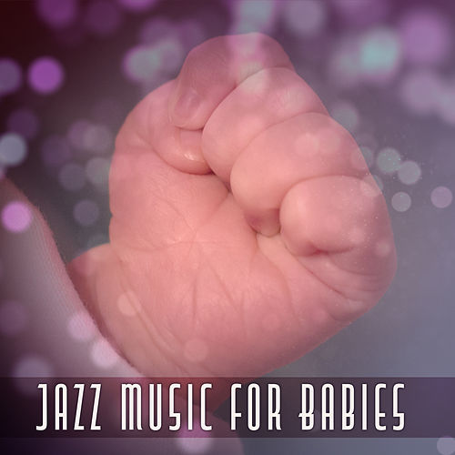Play & Download Jazz Music for Babies – Light Sounds of Jazz, Calming Instrumental Sounds, Music for Baby by Light Jazz Academy | Napster