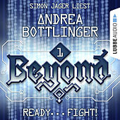 Beyond, Folge 1: READY - FIGHT! (Ungekürzt) by Andrea Bottlinger