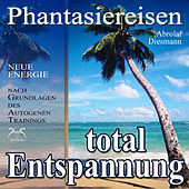 Entspannung total - neue Energie - Phantasiereisen und Autogenes Training by Various Artists