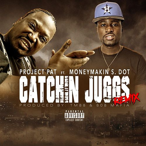 Catchin Juggs (Remix) [feat. MoneyMakin S-Dot] by Project Pat