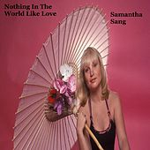Play & Download Nothing in the World Like Love by Samantha Sang | Napster