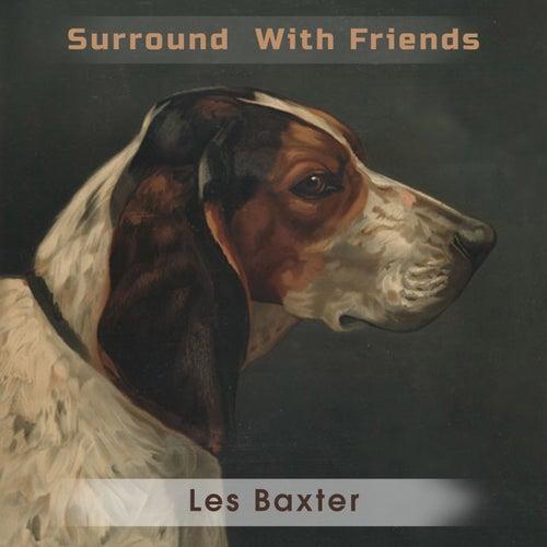 Surround With Friends von Les Baxter