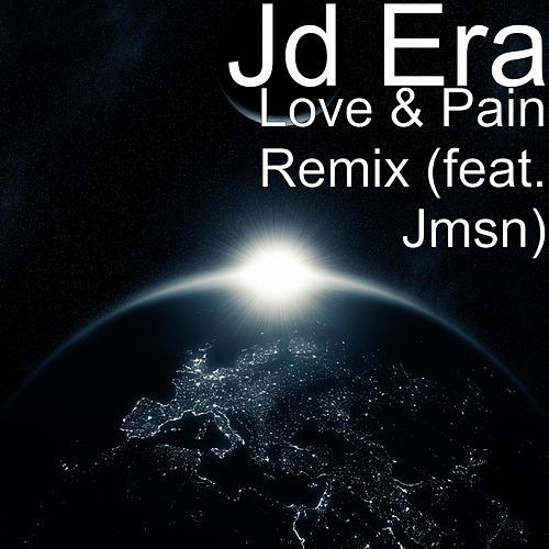 Play & Download Love & Pain Remix (feat. Jmsn) by JD Era | Napster