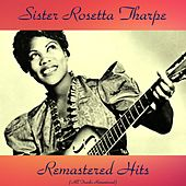 Play & Download Remastered Hits (All Tracks Remastered) by Sister Rosetta Tharpe | Napster