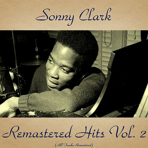 Remastered Hits Vol. 2 (All Tracks Remastered) von Sonny Clark