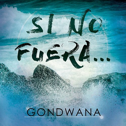 Play & Download Si No Fuera - Single by Gondwana | Napster