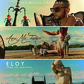 Play & Download Aqui Me Tienes by Eloy | Napster