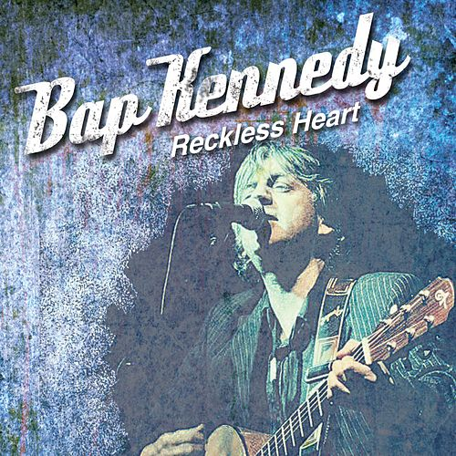 Reckless Heart by Bap Kennedy