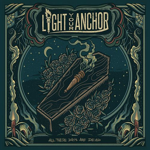 All These Days Are Dead by Light Your Anchor
