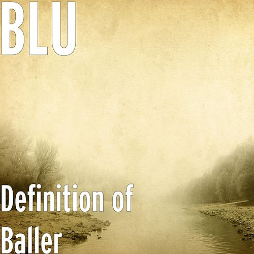 Definition of Baller by Blu
