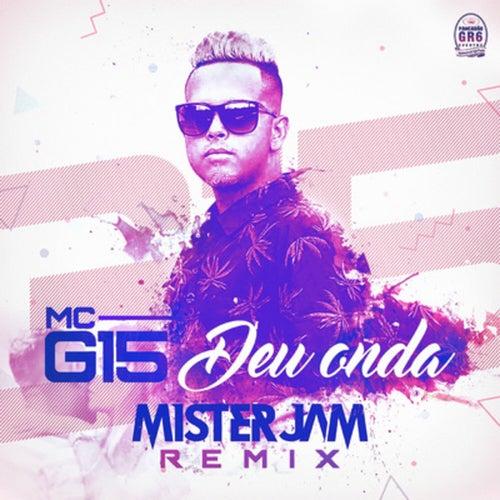 Deu Onda (Mister Jam Remix) de MC G15