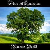 Classical Fantastica: Antonio Vivaldi by Antonio Vivaldi