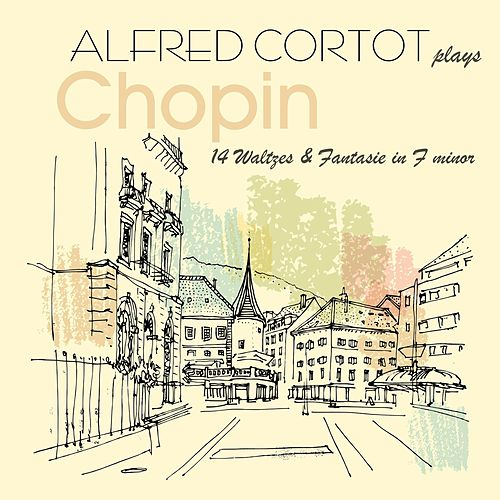 Play & Download Alfred Cortot Plays Chopin by Alfred Cortot | Napster