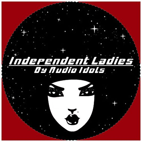 Play & Download Independent Ladies by Audio Idols | Napster