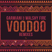 Play & Download Voodoo (feat. Walshy Fire) (Remixes) by Garmiani | Napster