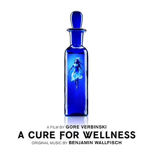 A Cure For Wellness (Original Soundtrack Album) by Benjamin Wallfisch