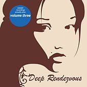 Play & Download Deep Rendezvous, Vol. 3 by Various Artists | Napster