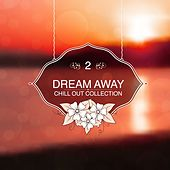 Play & Download Dream Away, Vol. 02 - Chill Out Collection by Various Artists | Napster