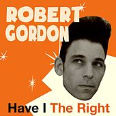 Play & Download Have I the Right by Robert Gordon | Napster