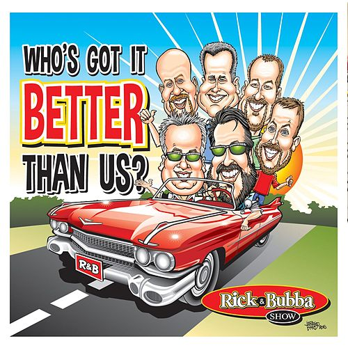 Who's Got It Better Than Us by Rick & Bubba
