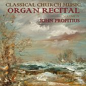 Play & Download Classical Church Music, Volume IV, Organ Recital by John Propitius | Napster