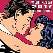 Valentines Day 2017: Pop Love Songs by Various Artists