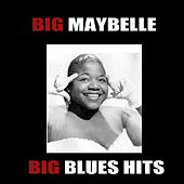 Play & Download Big Blues Hits by Big Maybelle | Napster