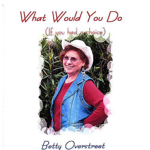 What Would You Do (If You Had a Choice) by Betty Overstreet