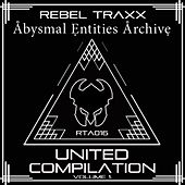 Play & Download Rebel Traxx & Abysmal Entities Archive United Compilation by Various | Napster