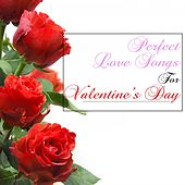 Perfect Love Songs for Valentines Day by Various Artists